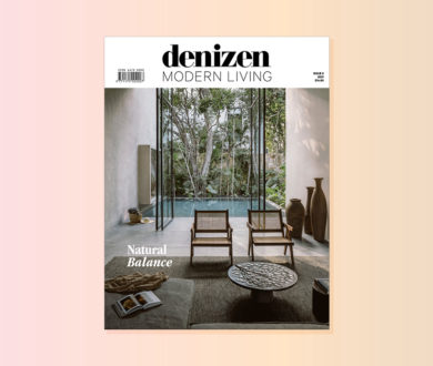 The wait is over: Our annual issue of Denizen Modern Living is finally here